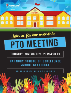 Join us for our monthly PTO Meeting Thursday November 21st 2019 4:30PM Harmony School of Excellence Cafeteria Refreshments will be provided