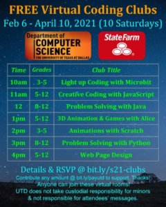 Hello parents,    Happy new year! Thanks to State Farm sponsorship, we are thrilled to offer FREE Saturday Coding Clubs for the community!! We will start on February 6 and these 1-hour sessions go on for 10 Saturdays. RSVP is not required. Visit Facebook or Meetup and select your club under Feb 6, find the webinar room link (MS Teams) there to join!